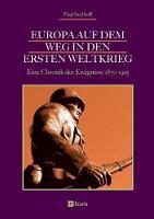 Europa Auf Dem Weg in Den Ersten Weltkrieg Eine Chronik Der Ereignisse 1870-1915 by Paul Seelhoff