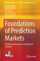 Foundations of Prediction Markets Modeling, Simulation, and Empirical Evidence by Shu-Heng Chen, Chen-Yuan Tung, Jason Yeh, Bin-Tzong Chie