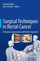 Surgical Techniques in Rectal Cancer Transanal, Laparoscopic and Robotic Approach by Giovanni Dapri
