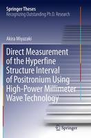 Direct Measurement of the Hyperfine Structure Interval of Positronium Using High-Power Millimeter Wave Technology by Akira Miyazaki