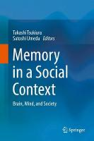 Memory in a Social Context Brain, Mind, and Society by Takashi Tsukiura