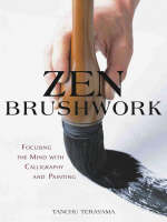Zen Brushwork Focusing the Mind with Calligraphy and Painting by Thomas Judge, John Stevens