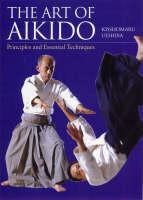 Art Of Aikido: Principles And Essential Techniques by Kisshomaru Ueshiba