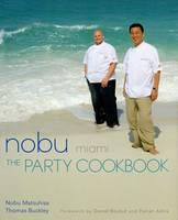 Nobu Miami: The Party Cookbook by Nobuyuki Matsuhisa, Dr. Thomas, RN, BSc, MN, PhD Buckley, Kuma Masashi