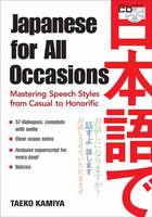 Japanese For All Occasions: Mastering Speech Styles From Casual To Honorific by Taeko Kamiya