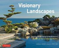 Visionary Landscapes Japanese Garden Design in North America, the Work of Five Contemporary Masters by Kendall H. Brown, David M. Cobb