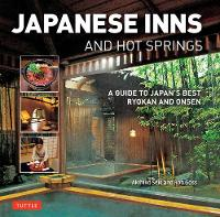 Japanese Inns and Hot Springs A Guide to Japan's Best Ryokan and Onsen by Rob Goss, Akihiko Seki