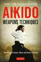 Aikido Weapons Techniques The Wooden Sword, Stick and Knife of Aikido by Phong Thong Dang, Lynn Seiser