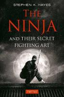 The Ninja and their Secret Fighting Art by Stephen K. Hayes