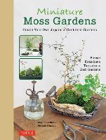 Miniature Moss Gardens Create Your Own Japanese Container Garden by Megumi Oshima, Hideshi Kimura