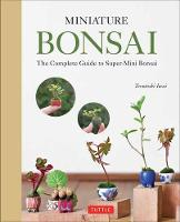 Miniature Bonsai The Complete Guide to Super-Mini Bonsai by Terutoshi Iwai