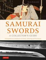 Samurai Swords - A Collector's Guide A Comprehensive Introduction to History, Collecting and Preservation - of the Japanese Sword by Clive Sinclaire