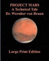 Project Mars a Technical Tale Dr. Wernher Von Braun by Wernher Von Braun