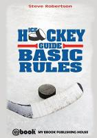 Ice Hockey Guide - Basic Rules by Steve Robertson