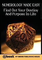 Numerology Made Easy Find Out Your Destiny and Purpose in Life by My Ebook Publishing House