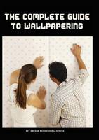 The Complete Guide to Wallpapering by My Ebook Publishing House