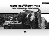 Panzer IV on the Battlefield: World War 2 Photobook Series by Craig Ellis