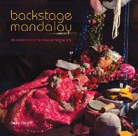 Backstage Mandalay The Netherworld of Burmese Performing Arts by Daniel Ehrlich