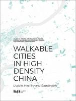 Walkable Cities in High Density China Livable, Healthy and Sustainable by Lan Wang
