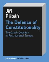 The Defence of Constitutionality Or the Czech Question in Post-National Europe by Professor Jiri Priban