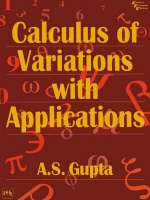 Calculus of Variations with Applications by A.S. Gupta