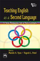 Teaching English as a Second Language A New Pedagogy for a New Century by Manish A. Vyas, Yogesh L. Patel