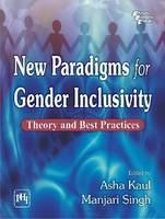 New Paradigms for Gender Inclusivity Theory and Best Practices by Asha Kaul, Manjari Singh