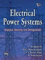 Electrical Power Systems Analysis, Security and Deregulation by Pradeep Venkatesh, B.V. Manikandan, S. Charles Raja, A. Srinivasan