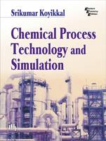Chemical Process Technology and Simulation by Koyikkal Srikumar