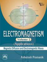 Electromagnetism Volume 2 - Applications (Magnetic Diffusion and Electromagnetic Waves) by Ashutosh Pramanik