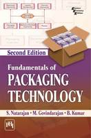 Fundamentals of Packaging Technology by S. Natarajan, Madabusi Govindarajan, B. Kumar