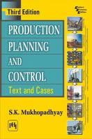 Production Planning and Control Text and Cases by S. K. Mukhopadhyay