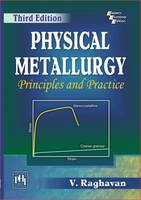 Physical Metallurgy Principles and Practice by V. Raghavan