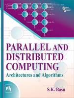 Parallel and Distributed Computing Architectures and Algorithms by S. K. Basu