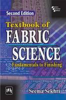 Textbook of Fabric Science Fundamentals to Finishing by Seema Sekhri
