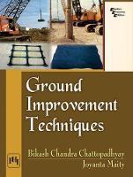 Ground Improvement Techniques by Bikash Chandra Chattopadhyay, Joyanta Maity