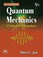 Quantum Mechanics A Textbook for Undergraduates by Mahesh C. Jain