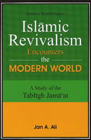 Islamic Revivalism Encounters the Modern World by Dr. Jan A. Ali