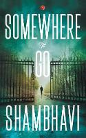SOMEWHERE TO GO by Shambhavi Shambhavi