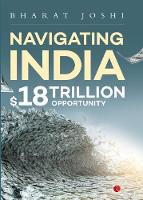 NAVIGATING INDIA $18 Trillion Opportunity by Bharat Joshi