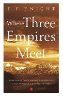 WHERE THREE EMPIRES MEET Narrative of travel in Kashmir, Western Tibet, Gilgit and other adjoining countries by E.F. Knight
