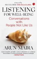LISTENING FOR WELL-BEING Conversations with People Not Like Us by Arun Maira