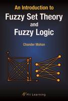 An Introduction to Fuzzy Set Theory and Fuzzy Logic by Chander Mohan
