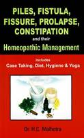 Piles, Fistual, Fissure, Prolapse, Constipation & Their Homeopathic Management Includes Case Taking, Diet, Hygiene & Yoga by H.C. Malhotra