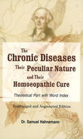 Chronic Diseases, their Particular Nature & their Homoeopathic Cure by Samuel Hahnemann