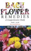 Bach Flower Remedies A Comprehensive Study: 2nd Edition by Dr D. S. Vohra
