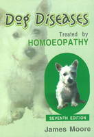 Dog Diseases Treated by Homoeopathy by James Moore