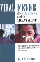Viral Fever (Influenza) and Its Treatment Homeopathic, Biochemic & Alopathic with Materia Medica & Reperoty by V. R. Bhatia