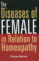 Diseases of Females in Relation to Homeopathy 2nd Edition by Thomas Skinner
