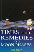 Times of the Remedies & Moon Phases by C.M. Boger